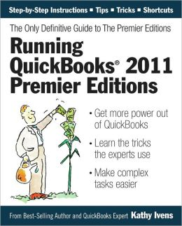 Running QuickBooks 2011 Premier Editions: The Only Definitive Guide to the Premier Editions