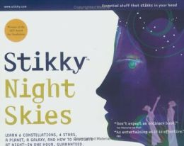 Stikky Night Skies: Learn 6 constellations, 4 stars, a planet, a galaxy, and how to navigate at night--in one hour, guar