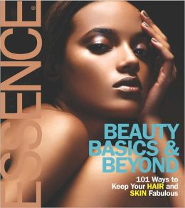 Essence: Beauty Basics & Beyond: 101 Ways to Keep Your Hair and Skin Fabulous