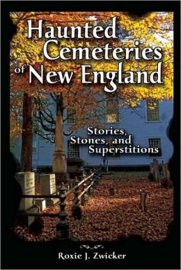 Haunted Cemeteries of New England: Stories, Stones, and Superstitions