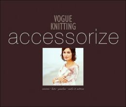 Vogue® Knitting Accessorize: Scarves*Hats*Ponchos*Socks & Mittens