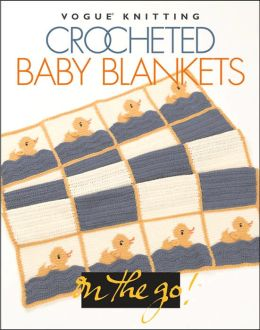 Vogue® Knitting on the Go! Crocheted Baby Blankets