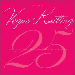 The Best of Vogue® Knitting Magazine: 25 Years of Articles, Techniques, and Expert Advice