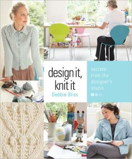 Design It, Knit It: Secrets from the Designer's Studio