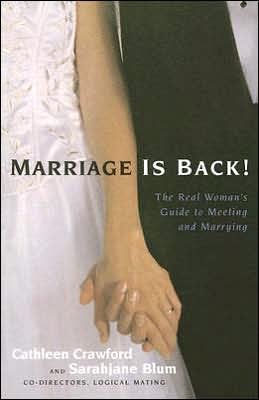 Marriage Is Back!: The Real Woman's Guide to Meeting and Marrying
