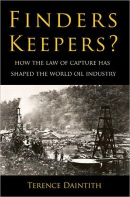 Finders Keepers?: How the Law of Capture Shaped the World Oil Industry