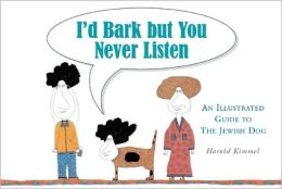 I'd Bark But You Never Listen: An Illustrated Guide to the Jewish Dog