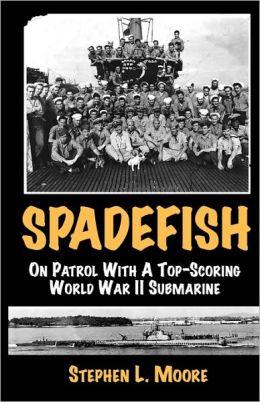 Spadefish - On Patrol With A Top-Scoring World War Ii Submarine