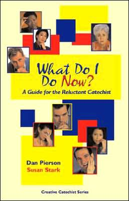 What Do I Do Now?: A Guide for the Reluctant Catechist