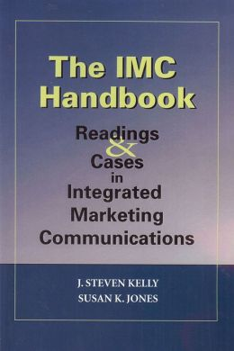 The IMC Handbook: Readings & Cases in Integrated Marketing Communications