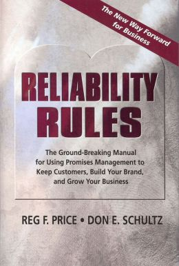 Reliability Rules: The Ground-Breaking Manual for Using Promises Management to Keep Customers, Build Your Brand, and Grow Your Business