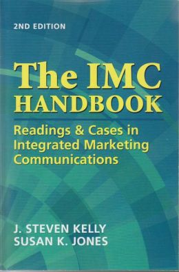 The IMC Handbook Reading and Cases in Integrated Marketing Communications: 2nd Edition