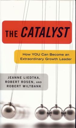 Catalyst: How You Can Become an Extraordinary Growth Leader