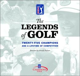 The Legends of Golf: Twenty-Five Champions and a Lifetime of Competition