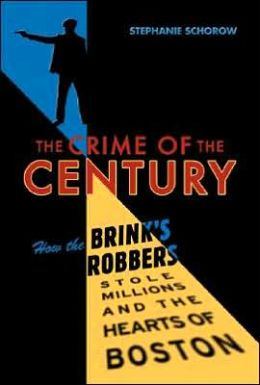 The Crime of the Century: How the Brinks Robbers Stole Millions and the Hearts of Boston