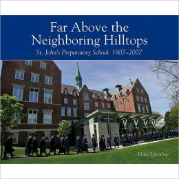 Far Above the Neighboring Hilltops: A History of St. John's Preparatory School