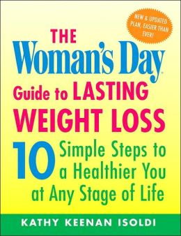The Woman's Day Guide to Lasting Weight Loss: 10 Simple Steps to a Healthier You at Any Stage of Life