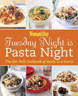 Tuesday Night Is Pasta Night: The Eat Well Cookbook of Meals in a Hurry
