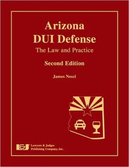 Arizona DUI Defense: The Law and Practice