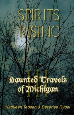 Haunted Travels of Michigan Volume 3: Spirits Rising