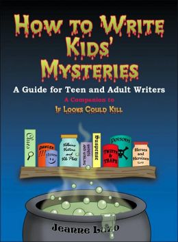 How to Write Kids' Mysteries: A Guide for Teen And Adult Writers Jeanne Lazo