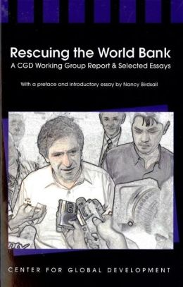 Rescuing the World Bank: A CGD Working Group Report & Selected Essays