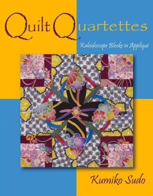 Quilt Quartettes: Kaleidoscope Effects in Applique