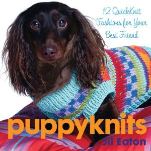 PuppyKnits: 12 QuickKnit Fashions for Your Best Friend