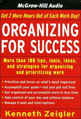 Organizing for Success: Tips, Tools, Ideas, and Strategies for Managing Time and Prioritizing Work