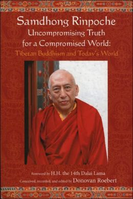 Samdhong Rinpoche and the Uncompromising Truth for a Compromised World: Tibetan Buddhism and Today's World