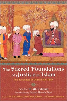 Sacred Foundations of Justice in Islam: The Teachings of Ali IBN ABI Talib