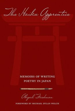 The Haiku Apprentice: Memoirs of Writing Poetry in Japan