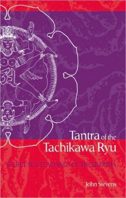 Tantra of the Tachikawa Ryu: Secret Sex Teachings of the Buddha