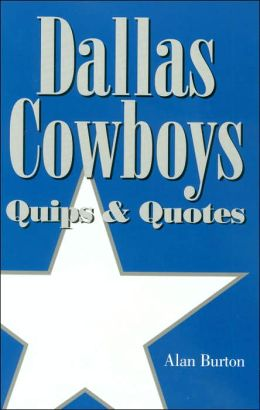 Dallas Cowboys: Quips and Quotes