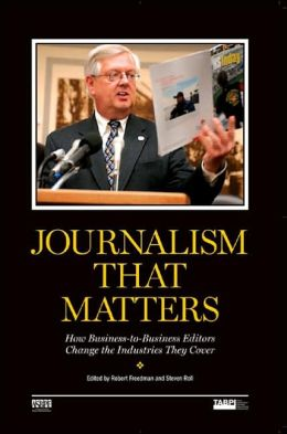 Journalism That Matters: How Business-To-Business Editors Change the Industries They Cover