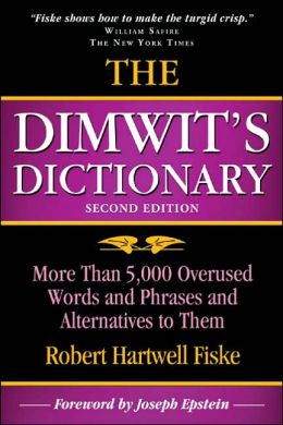 The Dimwit's Dictionary: Over 5,000 Overused Words and Phrases and Alternatives to Them
