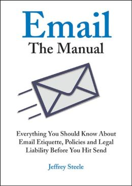 Email: The Manual: Everything You Should Know Before Hitting 'Send'