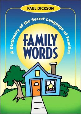 Family Words: A Dictionary of the Secret Language of Families