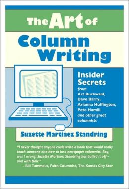 Art of Column Writing: Insider Secrets from Art Buchwald, Dave Barry, Arianna Huffington, Pete Hamill and Other Great Columnists