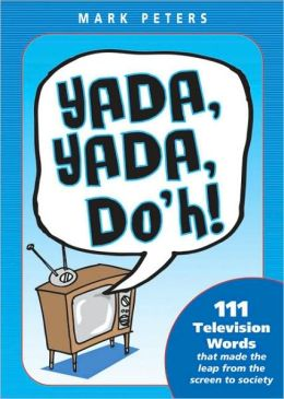 Yada, Yada, Doh!: 111 Television Words That Made the Leap from the Screen to Society