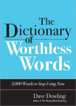 The Dictionary of Worthless Words: 2,000 Words You Should Stop Using Now!