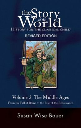 The Story of the World: History for the Classical Child, Volume 2: The Middle Ages: From the Fall of Rome to the Rise of the Renaissance