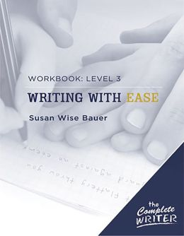 The Complete Writer: Level Three Workbook for Writing with Ease (The Complete Writer) Susan Wise Bauer