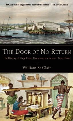 The Door of No Return: The History of Cape Coast Castle and the Atlantic Slave Trade