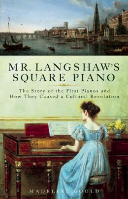 Mr. Langshaw's Square Piano: The Story of the First Pianos and How They Caused a Cultural Revolution