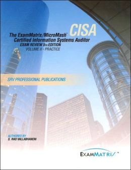 The ExamMatrix/MicroMash Certified Information Systems Auditor Exam Review