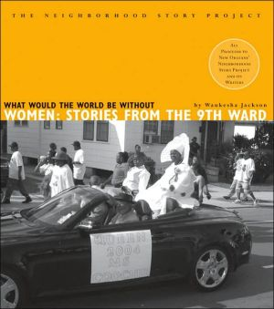 What Would the World Be Without Women?: Stories from the Ninth Ward