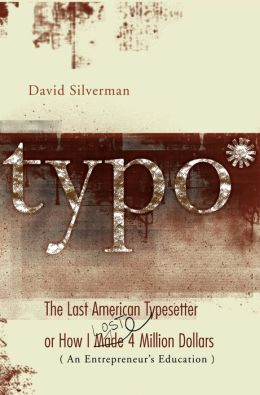 Typo: The Last American Typesetter or How I Made and Lost 4 Million Dollars ( An Entrepreneur's Education)
