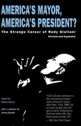 America's Mayor: The Strange Career of Rudolph Giuliani