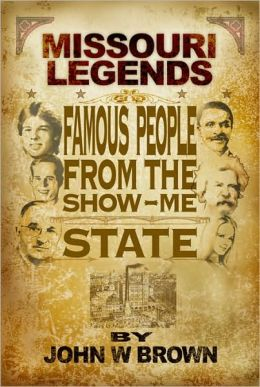 Missouri Legends: Famous People from the Show Me State